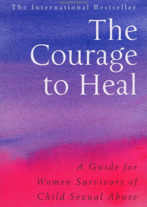 Courage to Heal by Ellen Bass and Laura Davis. Cedar Books.